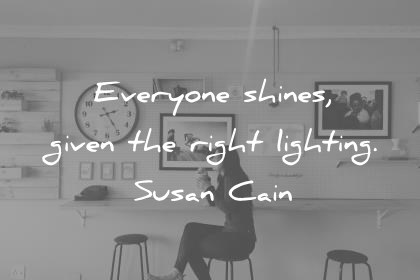 introvert quotes everyone shines given the right lighting susan cain wisdom quotes