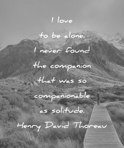 introvert quotes i love to be alone i never found the companion that was so companionable as solitude henry david thoreau wisdom quotes