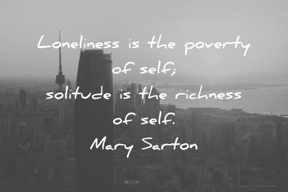 introvert quotes loneliness is the poverty of self solitude is the richness of self mary sarton wisdom quotes