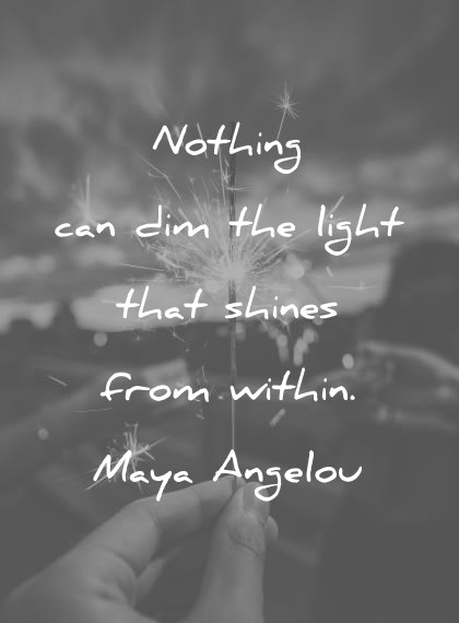 introvert quotes nothing can dim the light that shines from within maya angelou wisdom quotes