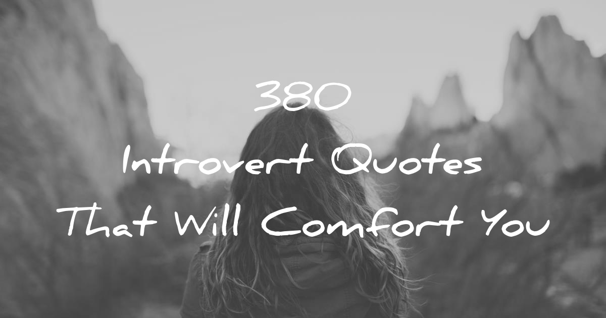 60 Introvert Quotes That Will Comfort You Custom Overcome Shyness And Build Your Self Confidence Quotes