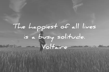 introvert quotes the happiest of all lives is a busy solitude voltaire wisdom quotes
