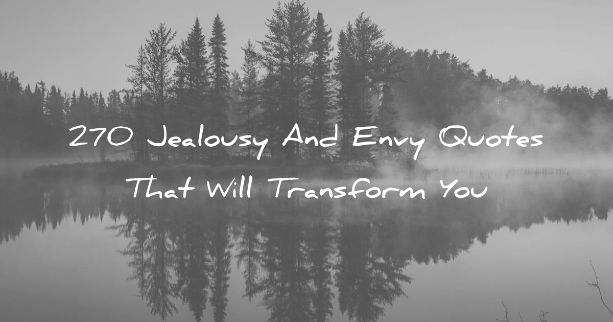 270 Jealousy And Envy Quotes That Will Transform You