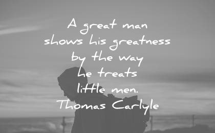 kindness quotes great shows greatness way treats little men thomas carlyle wisdom