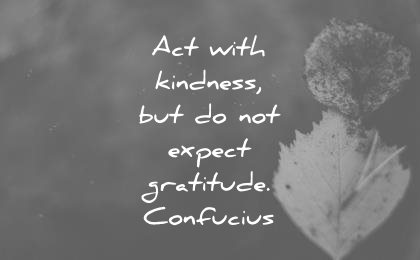 kindness quotes act with expect gratitude confucius wisdom
