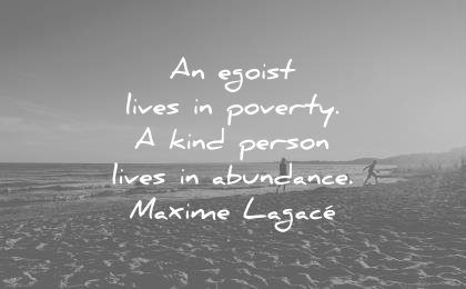 kindness quotes egoist lives poverty kind person lives abundance maxime lagace wisdom