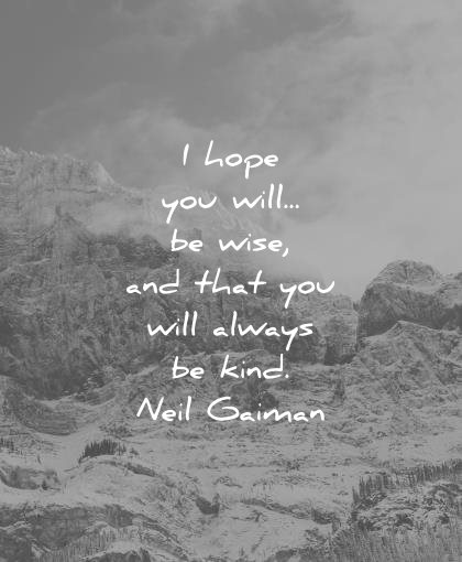 kindness quotes hope will wise that you always kind neil gaiman wisdom