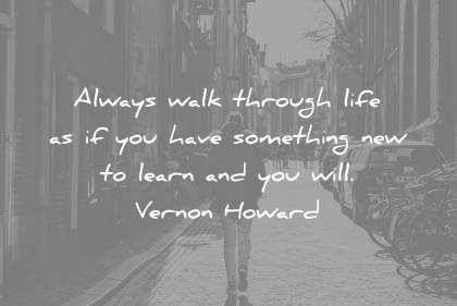 learning quotes always walk through life have something learn vernon howard wisdom