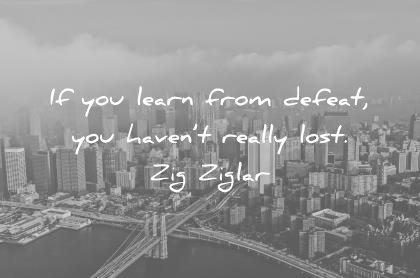 learning quotes if you learn from defeat havent really lost zig ziglar wisdom