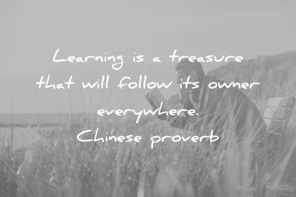 learning quotes learning treasure that will follow owner everywhere chinese proverb wisdom