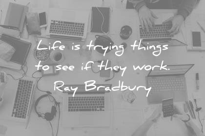 learning quotes life trying things see they work ray bradbury wisdom