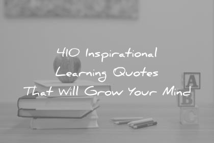 learning quotes that will grow your mind wisdom