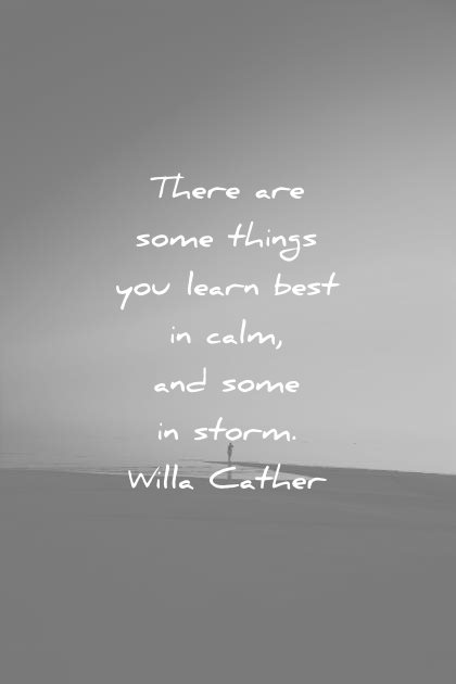 learning quotes there some things learn best calm some storm willa cather wisdom