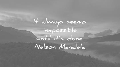 life quotes always seem impossible until done nelson mandela wisdom