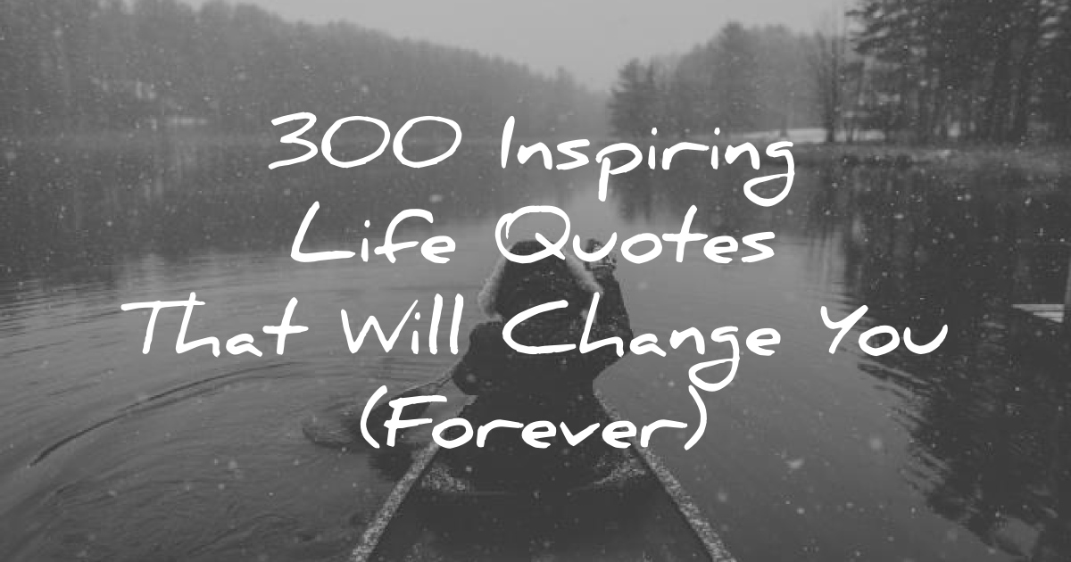 60 Inspiring Life Quotes That Will Change You Forever Custom Life Inspiring Quotes