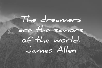 Life Quotes The Dreamers Are The Saviors Of The World James Allen Wisdom  Quotes
