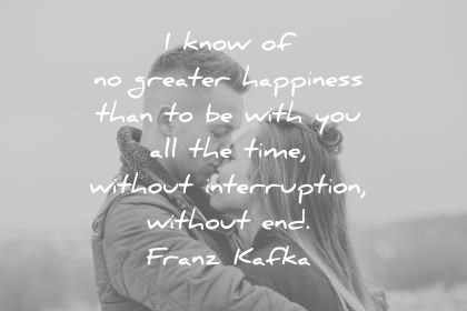 Image of: Boyfriend Love Quotes Know Of No Greater Happiness Than To Be With You All The Time Wisdom Quotes 470 Love Quotes That Will Inspire Romance In Your Life