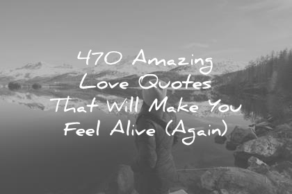 470 amazing love quotes that will make you feel alive again love quotes that will make you feel alive again wisdom quotes voltagebd Gallery