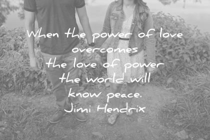 470 amazing love quotes that will make you feel alive again love quotes when the power of love overcomes the love of power the world will know voltagebd Gallery