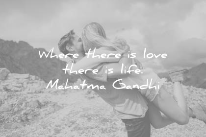 love quotes where there is love there is live mahatma gandhi wisdom quotes