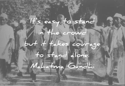 mahatma gandhi quotes its easy to stand in the crowd but it takes courage to stand alone wisdom quotes
