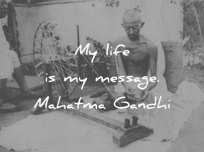 mahatma gandhi quotes my life is my message wisdom quotes