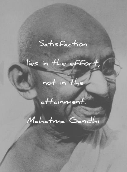 mahatma gandhi quotes satisfaction lies in the effort not in the attainment wisdom quotes
