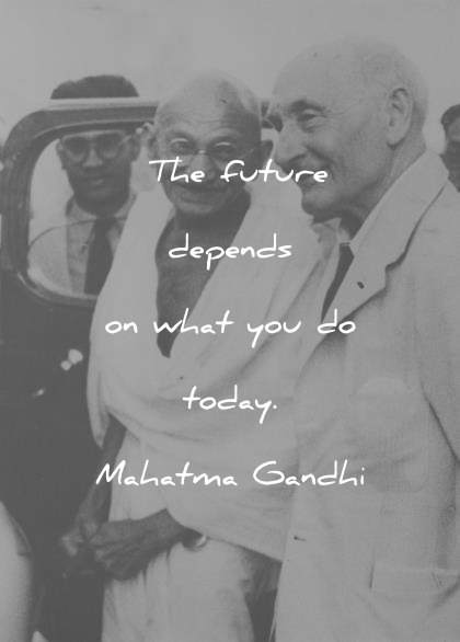 mahatma gandhi quotes the future depends on what you do today wisdom quotes