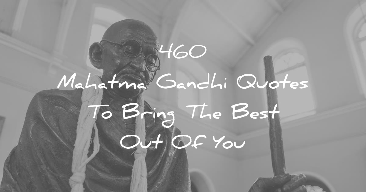 60 Mahatma Gandhi Quotes To Bring The Best Out Of You Unique Mahatma Gandhi Quotes On Love
