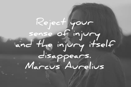 marcus aurelius quotes reject your sense of injury and the injury itself disappears wisdom quotes