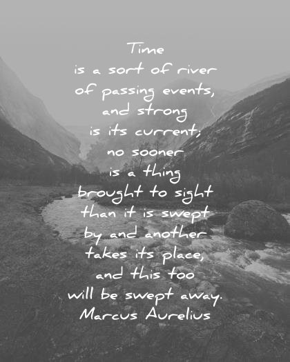 marcus aurelius quotes time is a sort of river of passing events wisdom quotes