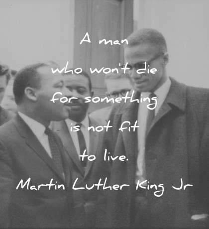 martin luther king jr quotes a man who wont die for something is not fit to live wisdom quotes