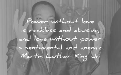 martin luther king jr quotes power without love reckless and abusive sentimental anemic wisdom