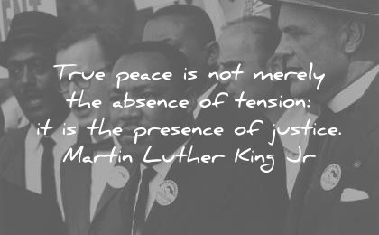 martin luther king jr quotes true peace merely absence tension presence justice wisdom