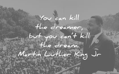 martin luther king jr quotes you can kill dreamer cant kill dream wisdom