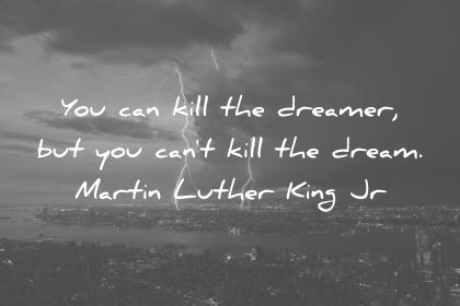 martin luther king jr quotes you can kill the dreamer but you cant kill the dream wisdom quotes