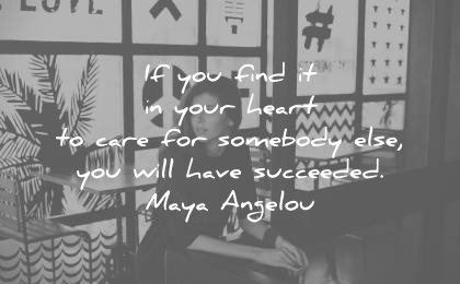 maya angelou quotes find your heart care somebody else will have succeeded wisdom