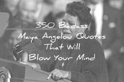 maya angelou quotes that will blow your mind wisdom quotes