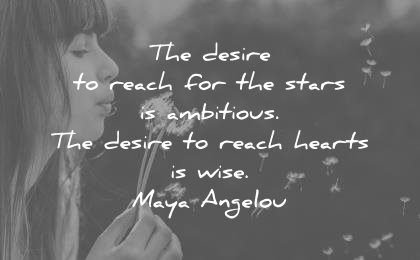 maya angelou quotes desire reach stars ambitious hearts wise wisdom