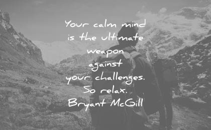 meditation-quotes-your-calm-mind-is-the-ultimate-weapon-againsts-your-challenges-so-relax-bryant-mcgill-wisdom-quotes.jpg