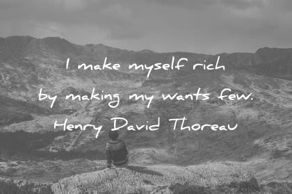 money quotes i make myself rich by making my wants few henry david thoreau wisdom
