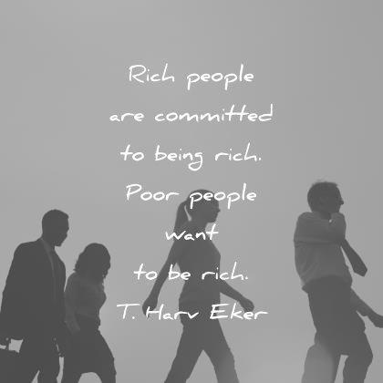 money quotes rich people are commited to being rich poor want to be t harv eker wisdom