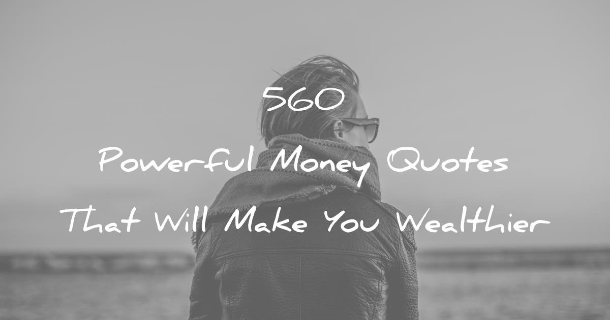 560 Powerful Money Quotes That Will Make You Wealthier
