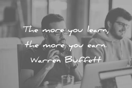 money quotes the more you learn the more you earn warren buffett wisdom