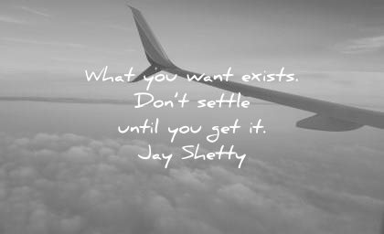motivational quotes what you want exists dont settle until get jay shetty wisdom