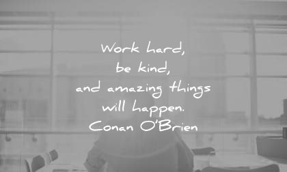 motivational quotes work hard kind amazing things will happen conan obrien wisdom