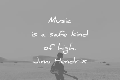 music quotes music is a safe kind of high jimi hendrix wisdom quotes