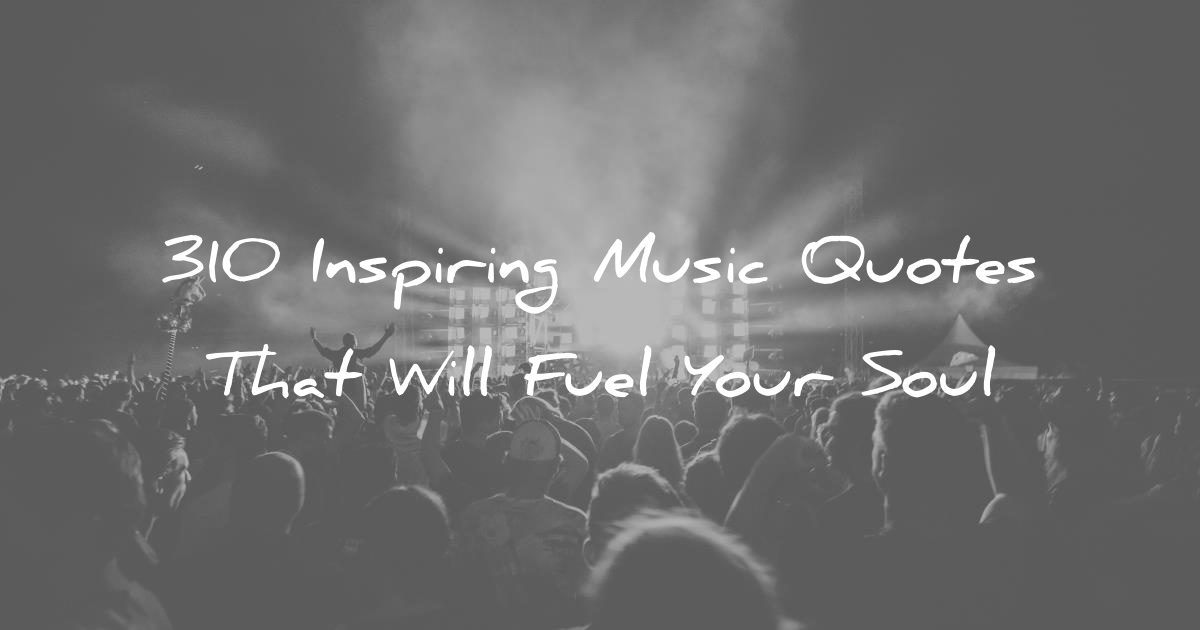 Music Quotes | 310 Inspiring Music Quotes That Will Fuel Your Soul