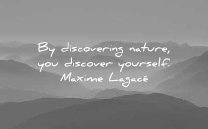 nature quotes discovering you discover yourself maxime lagace wisdom