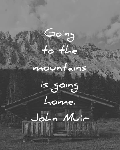 nature quotes going to the mountains is going home john muir wisdom quotes